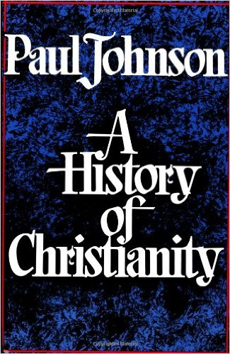 A History of Christianity, by Paul Johnson
