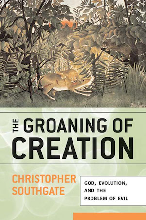 The Groaning of Creation: God, Evolution, and the Problem of Evil, by Christopher Southgate