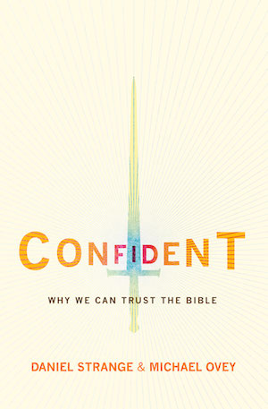 Confident: Why we can trust the Bible, by Daniel Strange and Michael Ovey