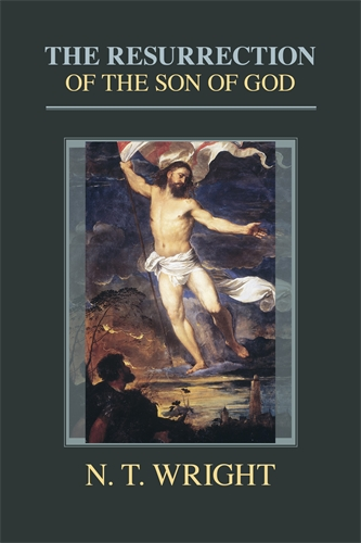 The Resurrection of the Son of God, by NT Wright